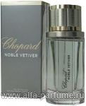 парфюм Chopard Noble Vetiver